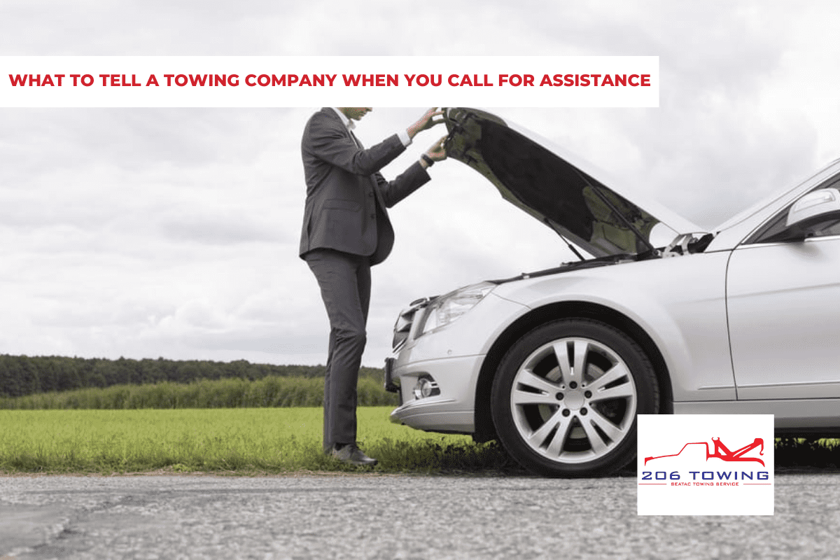 WHAT TO TELL A TOWING COMPANY WHEN YOU CALL FOR ASSISTANCE